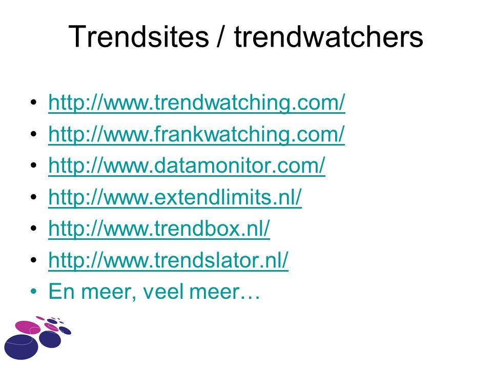 Trendsites / trendwatchers http://www.trendwatching.com/ http://www.frankwatching.com/ http://www.datamonitor.com/ http://www.extendlimits.nl/ http://www.trendbox.nl/ http://www.trendslator.nl/ En meer, veel meer…