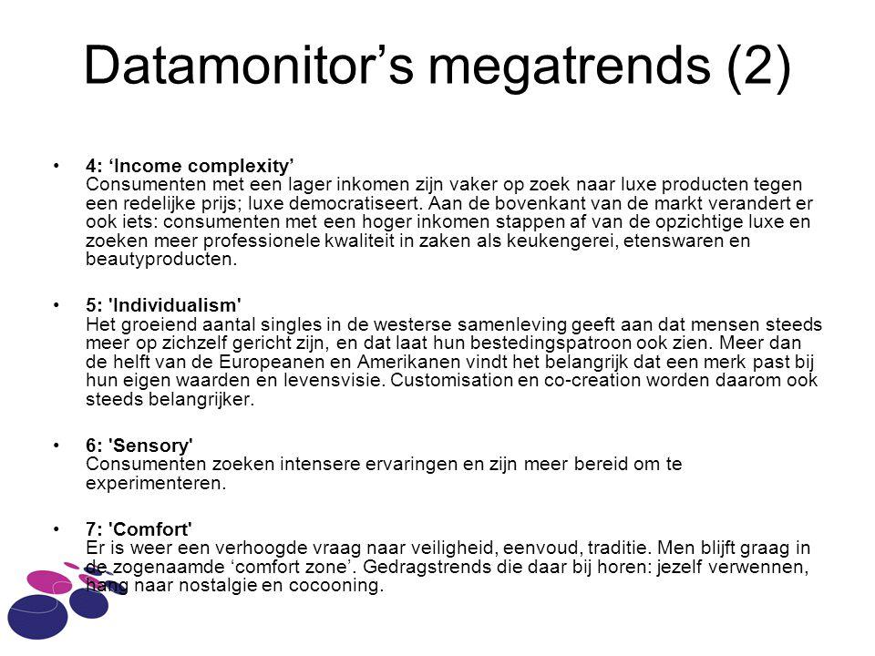 Datamonitor's megatrends (2) 4: 'Income complexity' Consumenten met een lager inkomen zijn vaker op zoek naar luxe producten tegen een redelijke prijs; luxe democratiseert.