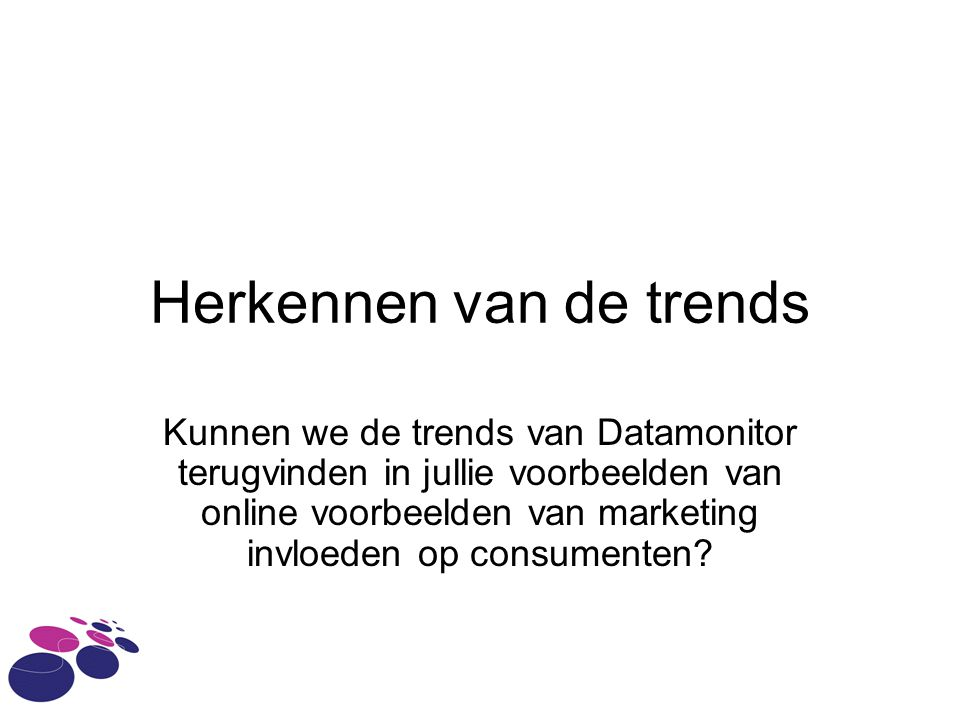 Herkennen van de trends Kunnen we de trends van Datamonitor terugvinden in jullie voorbeelden van online voorbeelden van marketing invloeden op consumenten?