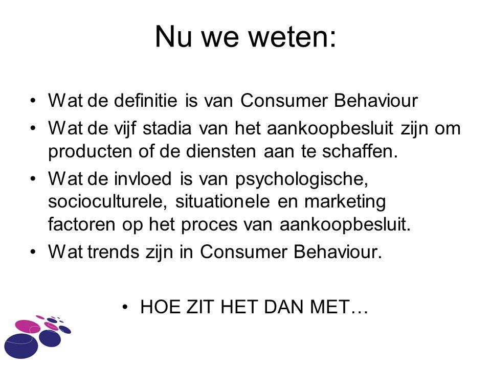 Nu we weten: Wat de definitie is van Consumer Behaviour Wat de vijf stadia van het aankoopbesluit zijn om producten of de diensten aan te schaffen.