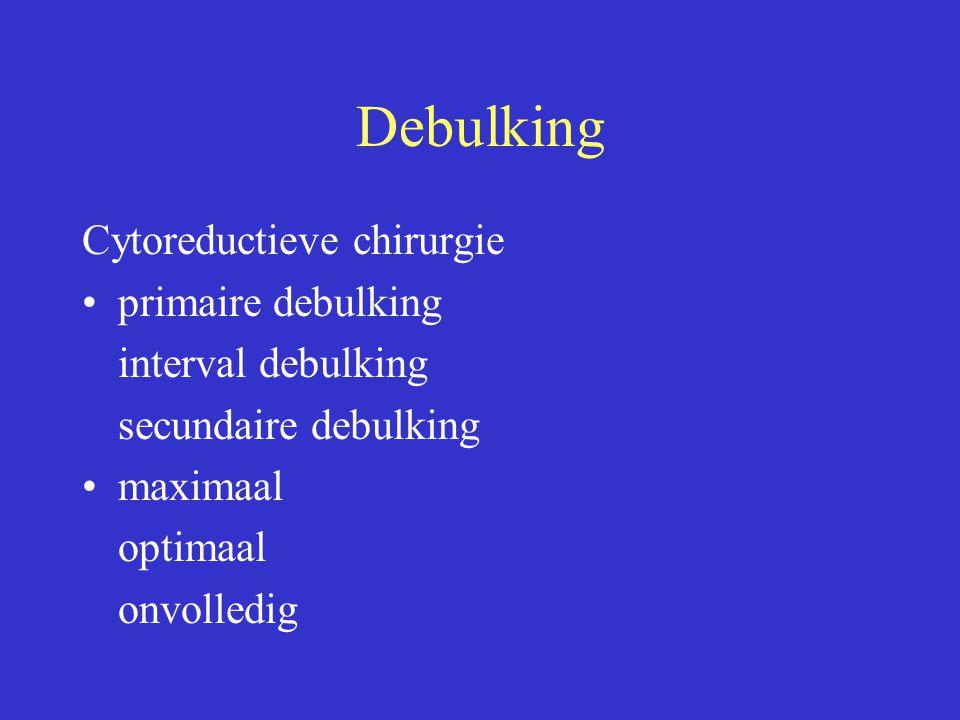 Debulking Cytoreductieve chirurgie primaire debulking interval debulking secundaire debulking maximaal optimaal onvolledig