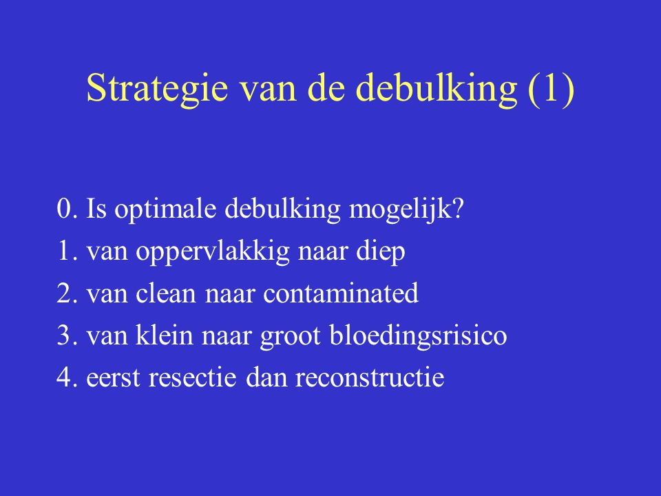 Strategie van de debulking (1) 0.Is optimale debulking mogelijk.