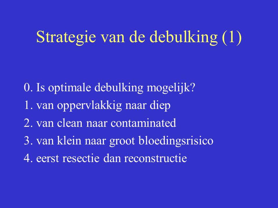 Strategie van de debulking (1) 0. Is optimale debulking mogelijk? 1. van oppervlakkig naar diep 2. van clean naar contaminated 3. van klein naar groot