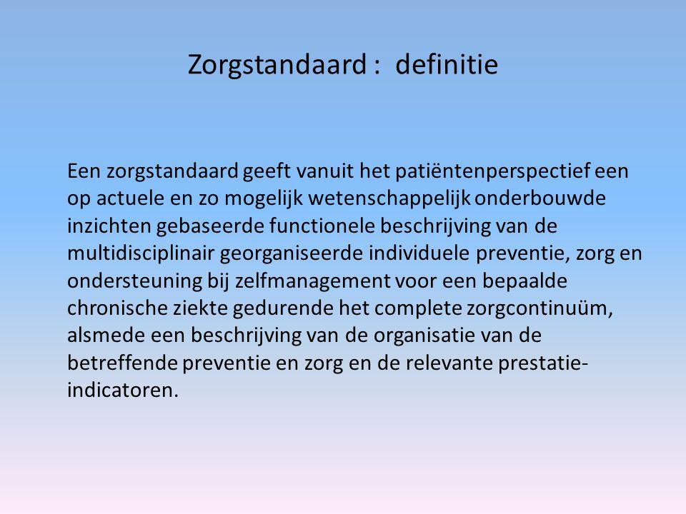 Zorgstandaard : definitie Een zorgstandaard geeft vanuit het patiëntenperspectief een op actuele en zo mogelijk wetenschappelijk onderbouwde inzichten