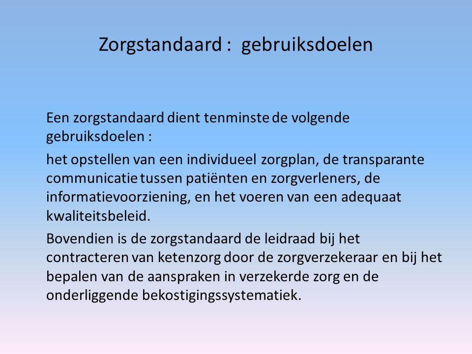 Zorgstandaard : gebruiksdoelen Een zorgstandaard dient tenminste de volgende gebruiksdoelen : het opstellen van een individueel zorgplan, de transpara