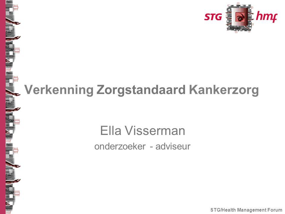 Verkenning Zorgstandaard Kankerzorg Ella Visserman onderzoeker - adviseur STG/Health Management Forum