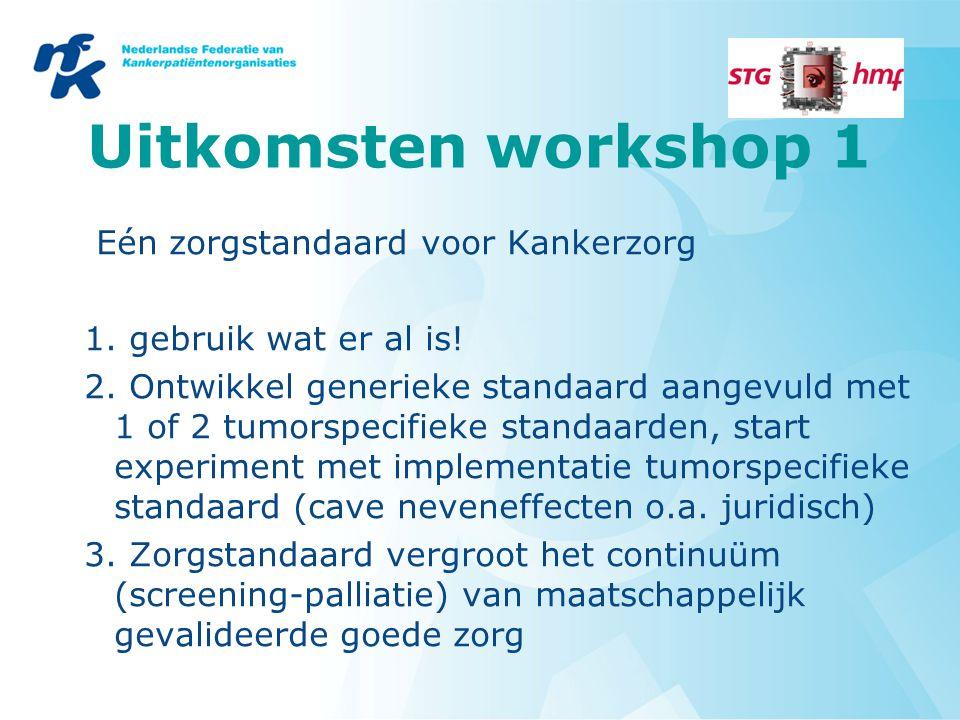Uitkomsten workshop 1 Eén zorgstandaard voor Kankerzorg 1.