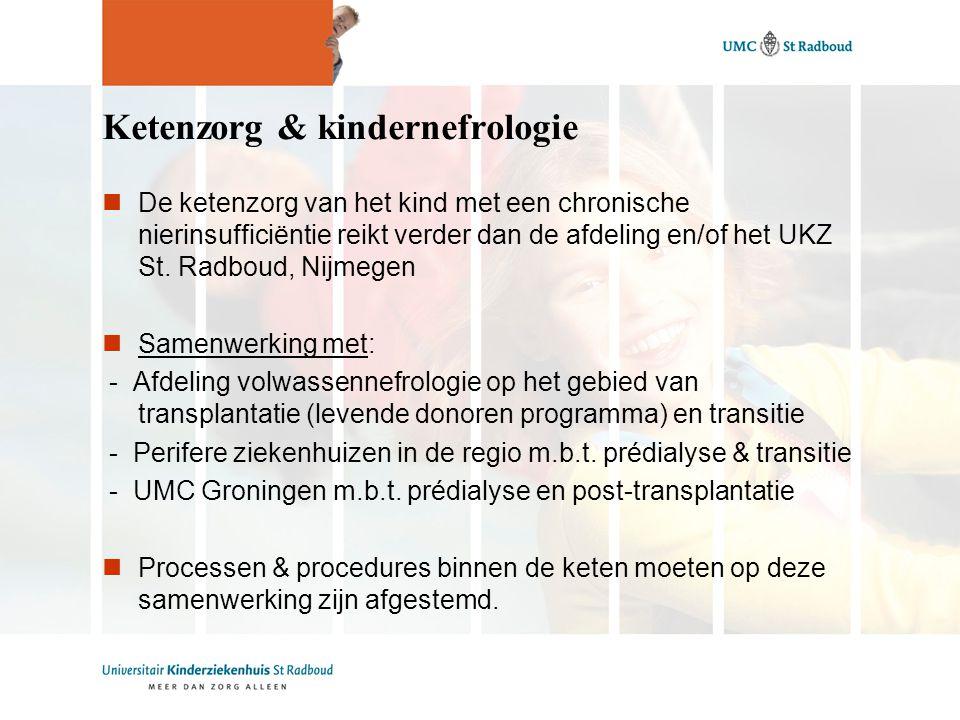 Ketenzorg & kindernefrologie De ketenzorg van het kind met een chronische nierinsufficiëntie reikt verder dan de afdeling en/of het UKZ St.