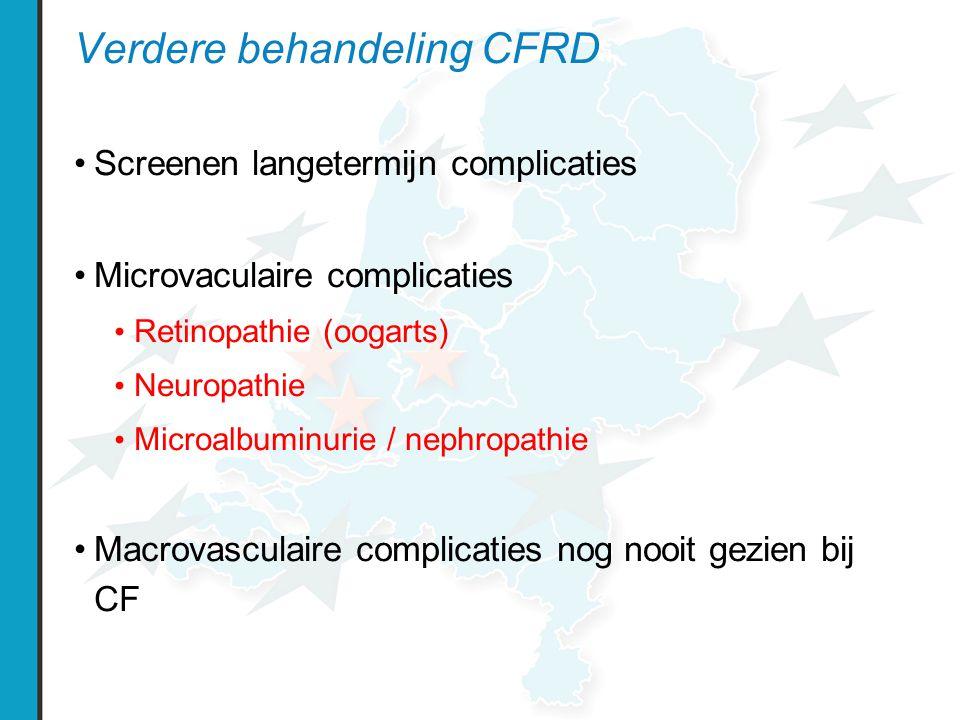 Verdere behandeling CFRD Screenen langetermijn complicaties Microvaculaire complicaties Retinopathie (oogarts) Neuropathie Microalbuminurie / nephropathie Macrovasculaire complicaties nog nooit gezien bij CF