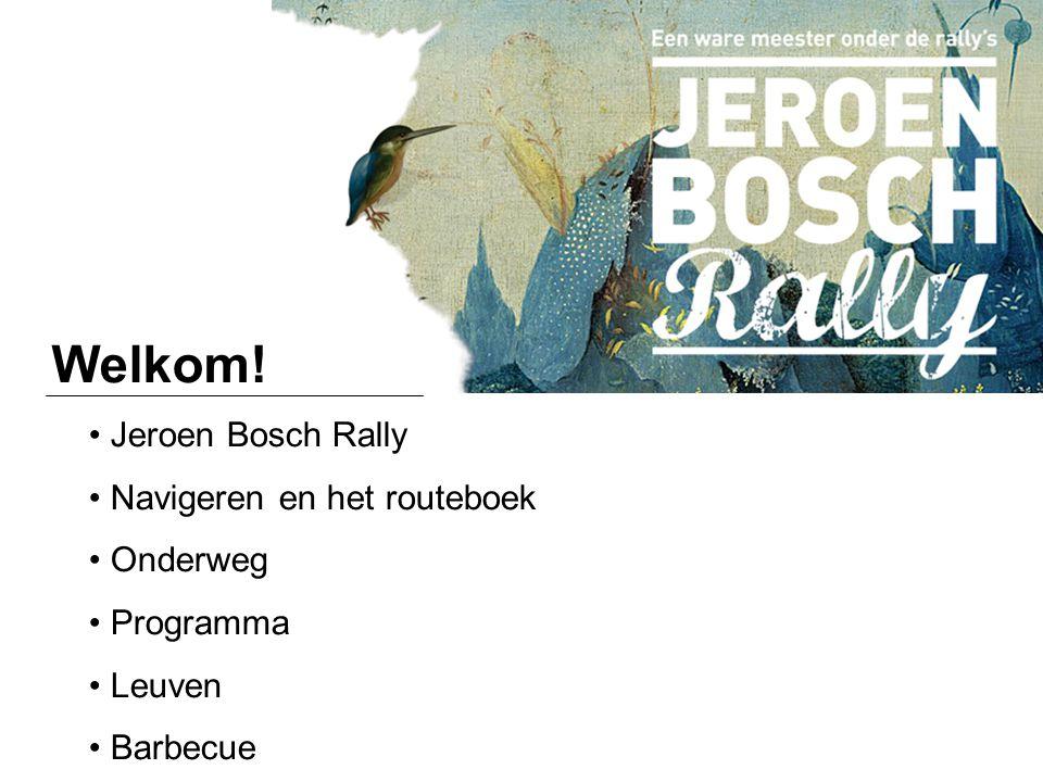 Welkom! Jeroen Bosch Rally Navigeren en het routeboek Onderweg Programma Leuven Barbecue