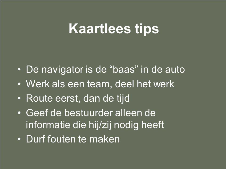 """Kaartlees tips De navigator is de """"baas"""" in de auto Werk als een team, deel het werk Route eerst, dan de tijd Geef de bestuurder alleen de informatie"""