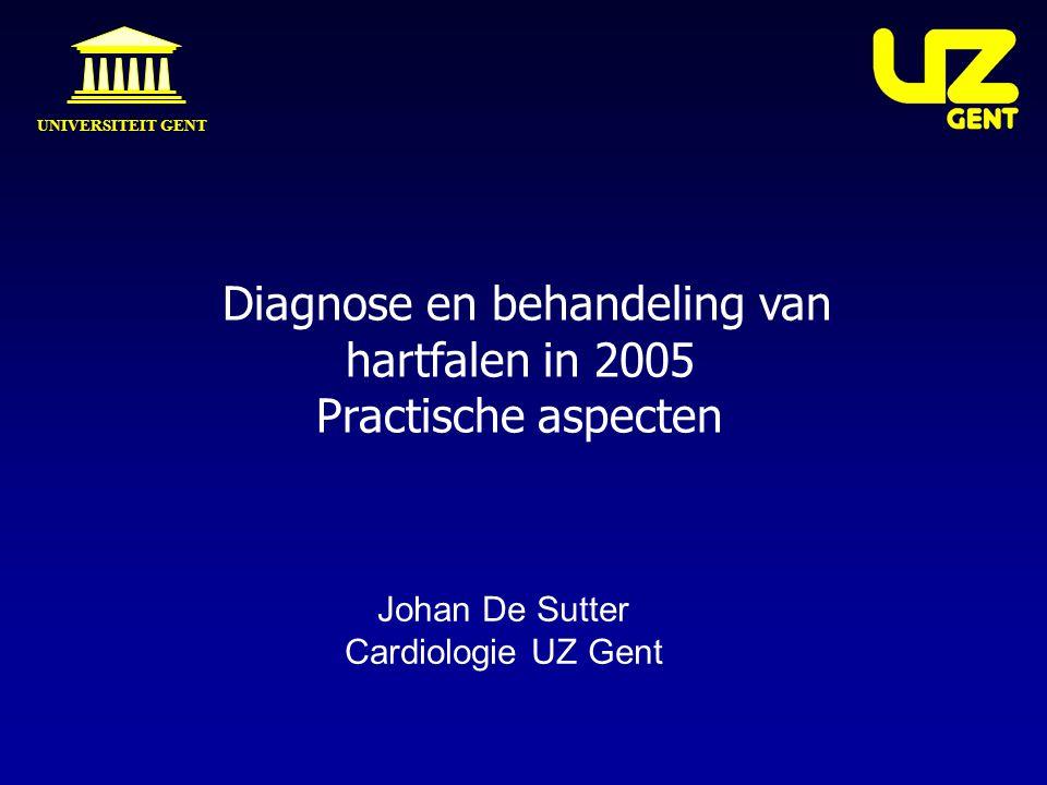 Diagnose en behandeling van hartfalen in 2005 Practische aspecten UNIVERSITEIT GENT Johan De Sutter Cardiologie UZ Gent