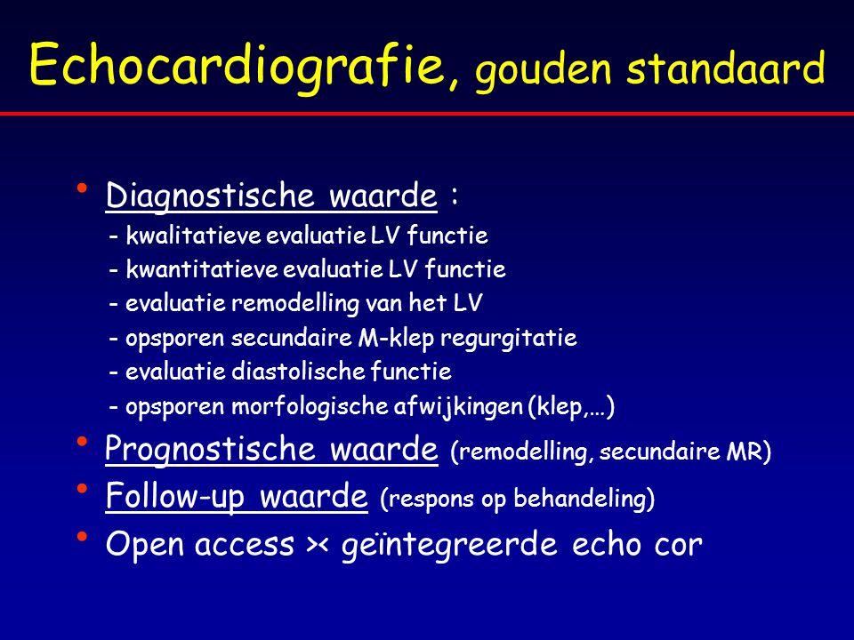 Echocardiografie, gouden standaard Diagnostische waarde : - kwalitatieve evaluatie LV functie - kwantitatieve evaluatie LV functie - evaluatie remodel