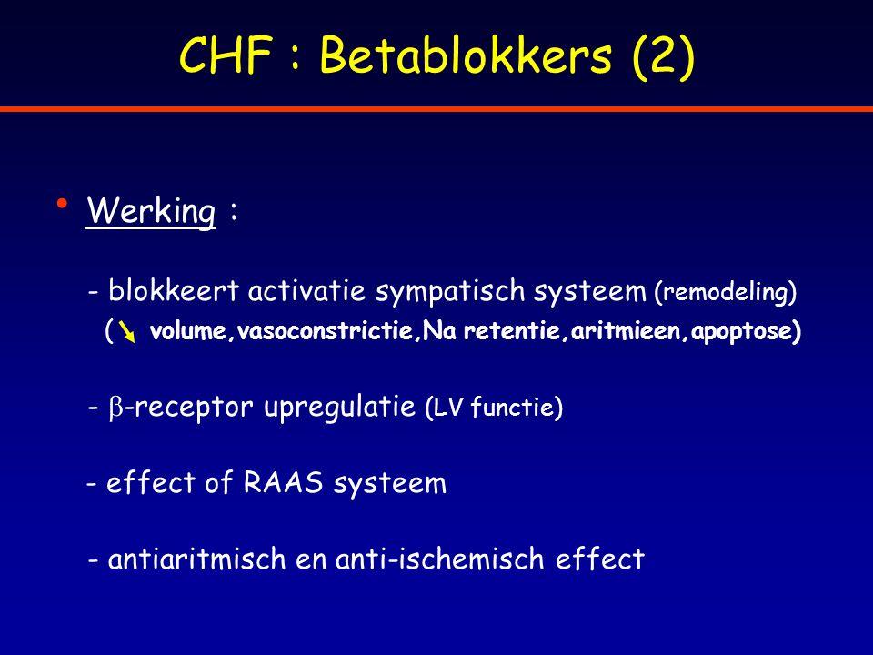 CHF : Betablokkers (2) Werking : - blokkeert activatie sympatisch systeem (remodeling) ( volume,vasoconstrictie,Na retentie,aritmieen,apoptose) -  -r