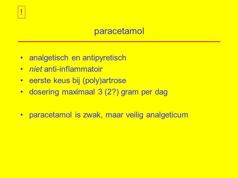 paracetamol analgetisch en antipyretisch niet anti-inflammatoir eerste keus bij (poly)artrose dosering maximaal 3 (2?) gram per dag paracetamol is zwak, maar veilig analgeticum !