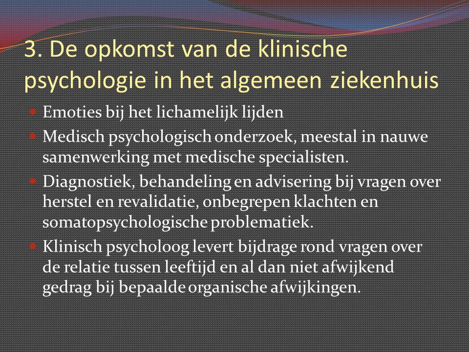 3. De opkomst van de klinische psychologie in het algemeen ziekenhuis Emoties bij het lichamelijk lijden Medisch psychologisch onderzoek, meestal in n
