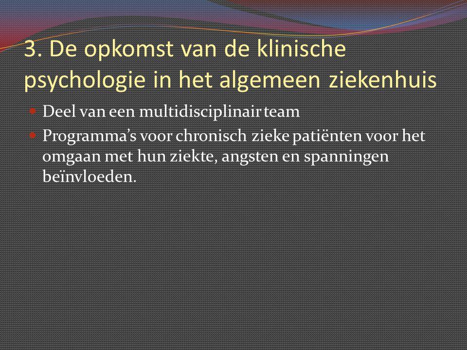 3. De opkomst van de klinische psychologie in het algemeen ziekenhuis Deel van een multidisciplinair team Programma's voor chronisch zieke patiënten v