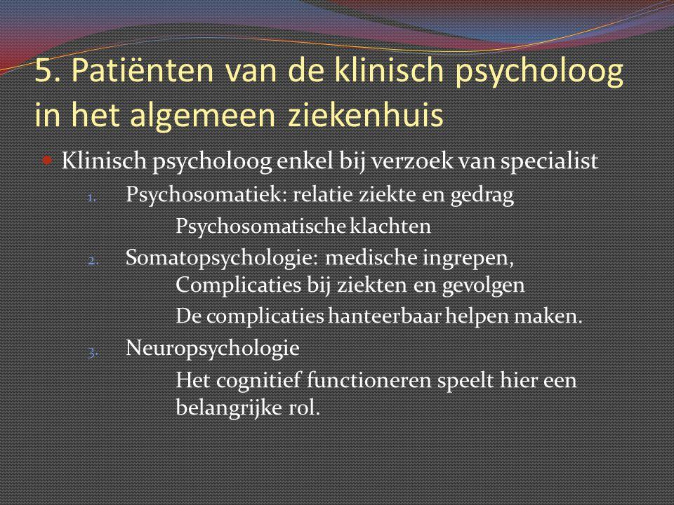 5. Patiënten van de klinisch psycholoog in het algemeen ziekenhuis Klinisch psycholoog enkel bij verzoek van specialist 1. Psychosomatiek: relatie zie