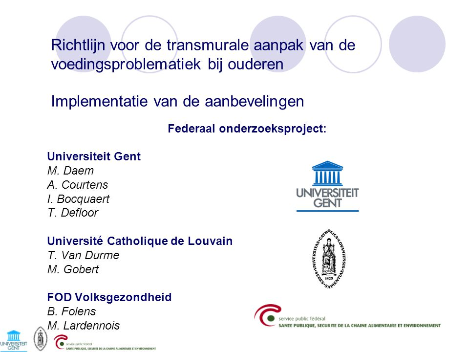 Federaal onderzoeksproject: Universiteit Gent M. Daem A. Courtens I. Bocquaert T. Defloor Université Catholique de Louvain T. Van Durme M. Gobert FOD