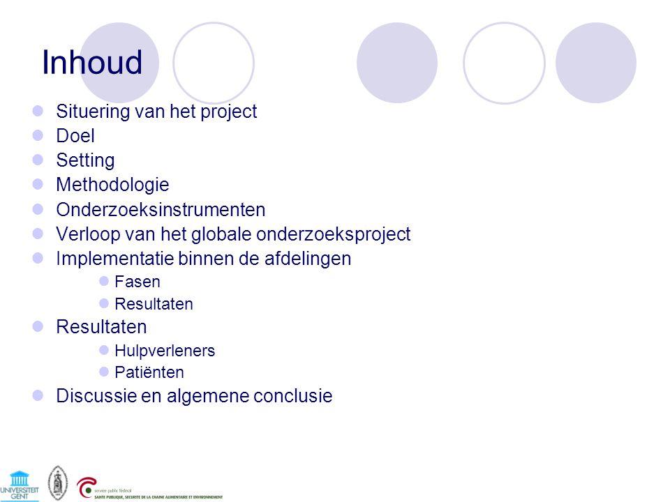 Inhoud Situering van het project Doel Setting Methodologie Onderzoeksinstrumenten Verloop van het globale onderzoeksproject Implementatie binnen de afdelingen Fasen Resultaten Hulpverleners Patiënten Discussie en algemene conclusie