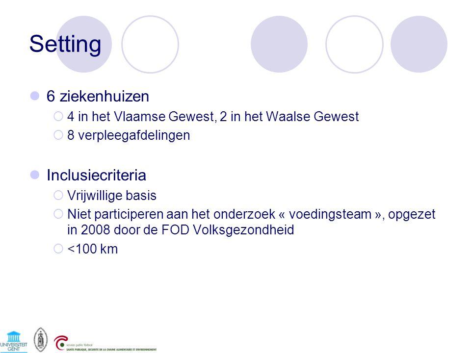 Setting 6 ziekenhuizen  4 in het Vlaamse Gewest, 2 in het Waalse Gewest  8 verpleegafdelingen Inclusiecriteria  Vrijwillige basis  Niet participeren aan het onderzoek « voedingsteam », opgezet in 2008 door de FOD Volksgezondheid  <100 km
