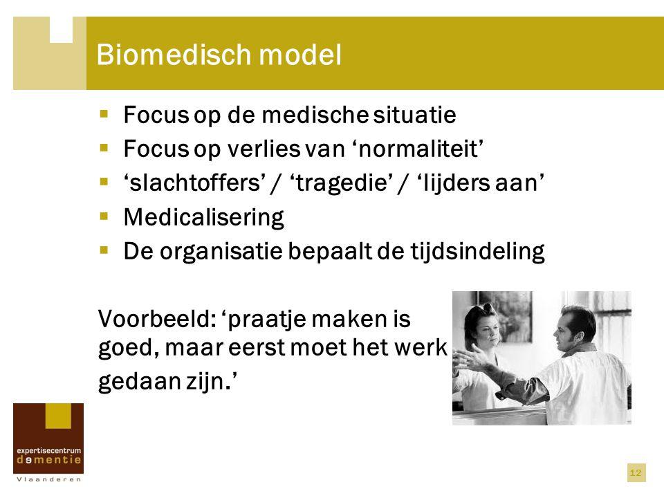 12 Biomedisch model  Focus op de medische situatie  Focus op verlies van 'normaliteit'  'slachtoffers' / 'tragedie' / 'lijders aan'  Medicaliserin