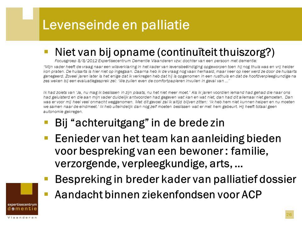 26 Levenseinde en palliatie  Niet van bij opname (continuïteit thuiszorg?) Focusgroep 8/8/2012 Expertisecentrum Dementie Vlaanderen vzw: dochter van