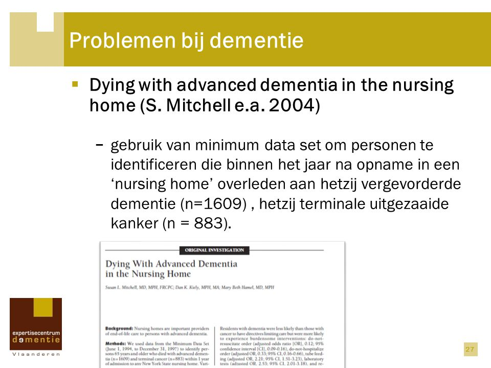 27 Problemen bij dementie  Dying with advanced dementia in the nursing home (S. Mitchell e.a. 2004) − gebruik van minimum data set om personen te ide