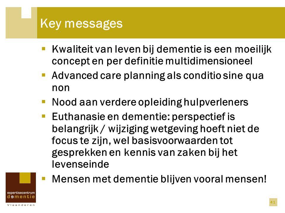 Key messages  Kwaliteit van leven bij dementie is een moeilijk concept en per definitie multidimensioneel  Advanced care planning als conditio sine