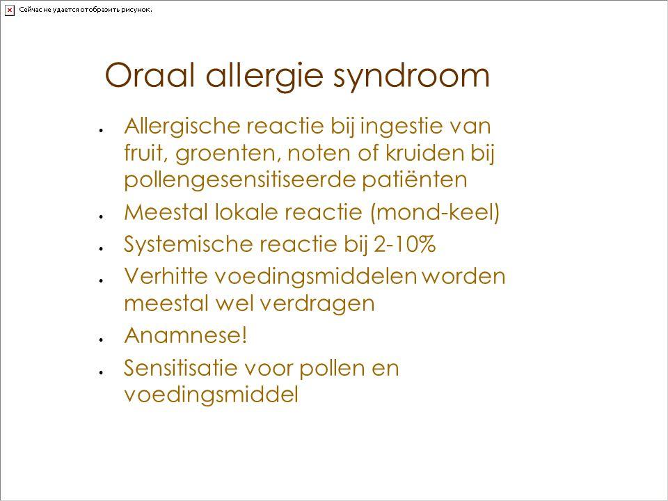 Oraal allergie syndroom  Allergische reactie bij ingestie van fruit, groenten, noten of kruiden bij pollengesensitiseerde patiënten  Meestal lokale