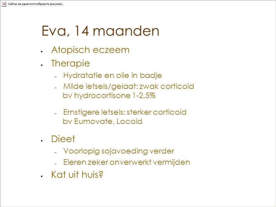 Eva, 14 maanden  Atopisch eczeem  Therapie  Hydratatie en olie in badje  Milde letsels/gelaat: zwak corticoid bv hydrocortisone 1-2,5%  Ernstiger