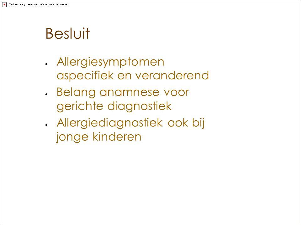 Besluit  Allergiesymptomen aspecifiek en veranderend  Belang anamnese voor gerichte diagnostiek  Allergiediagnostiek ook bij jonge kinderen