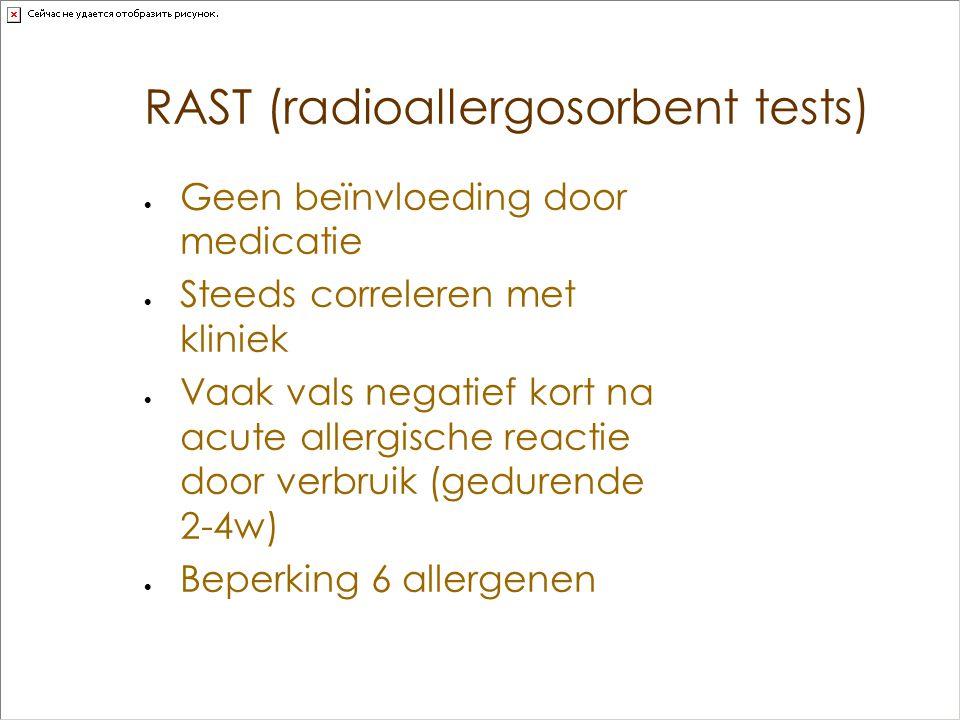 RAST (radioallergosorbent tests)  Geen beïnvloeding door medicatie  Steeds correleren met kliniek  Vaak vals negatief kort na acute allergische rea