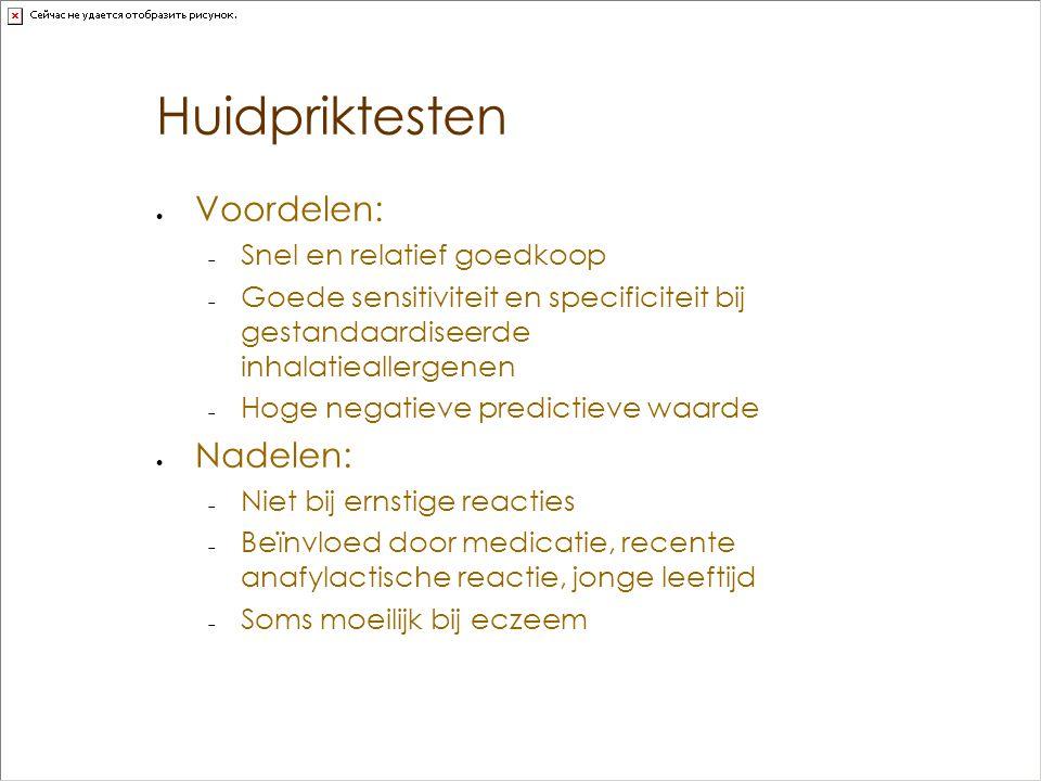 Huidpriktesten  Voordelen:  Snel en relatief goedkoop  Goede sensitiviteit en specificiteit bij gestandaardiseerde inhalatieallergenen  Hoge negat