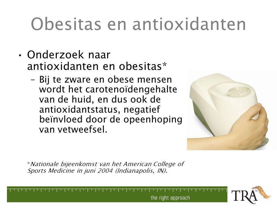 Obesitas en antioxidanten Onderzoek naar antioxidanten en obesitas* –Bij te zware en obese mensen wordt het carotenoïdengehalte van de huid, en dus oo