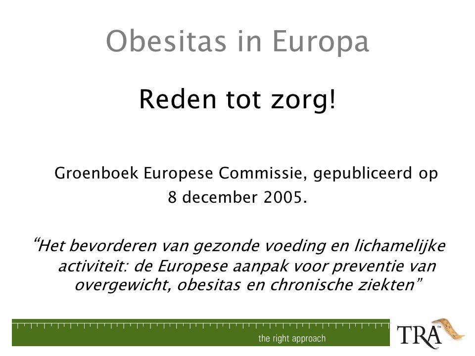 """Obesitas in Europa Reden tot zorg! Groenboek Europese Commissie, gepubliceerd op 8 december 2005. """" Het bevorderen van gezonde voeding en lichamelijke"""