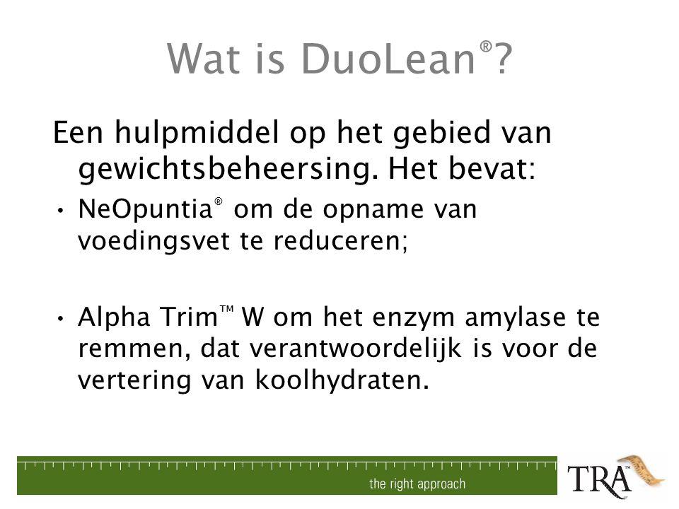 Wat is DuoLean ® ? Een hulpmiddel op het gebied van gewichtsbeheersing. Het bevat: NeOpuntia ® om de opname van voedingsvet te reduceren; Alpha Trim ™