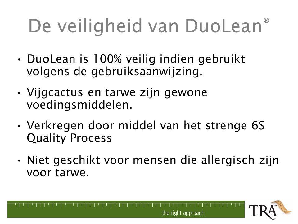 De veiligheid van DuoLean ® DuoLean is 100% veilig indien gebruikt volgens de gebruiksaanwijzing. Vijgcactus en tarwe zijn gewone voedingsmiddelen. Ve