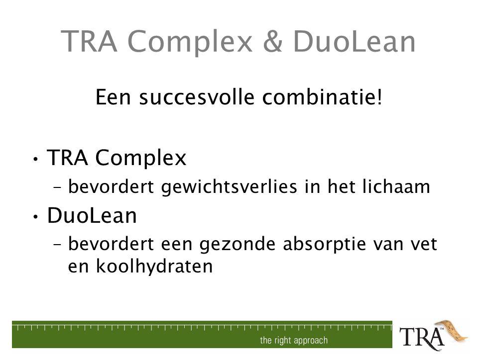 TRA Complex & DuoLean Een succesvolle combinatie! TRA Complex –bevordert gewichtsverlies in het lichaam DuoLean –bevordert een gezonde absorptie van v