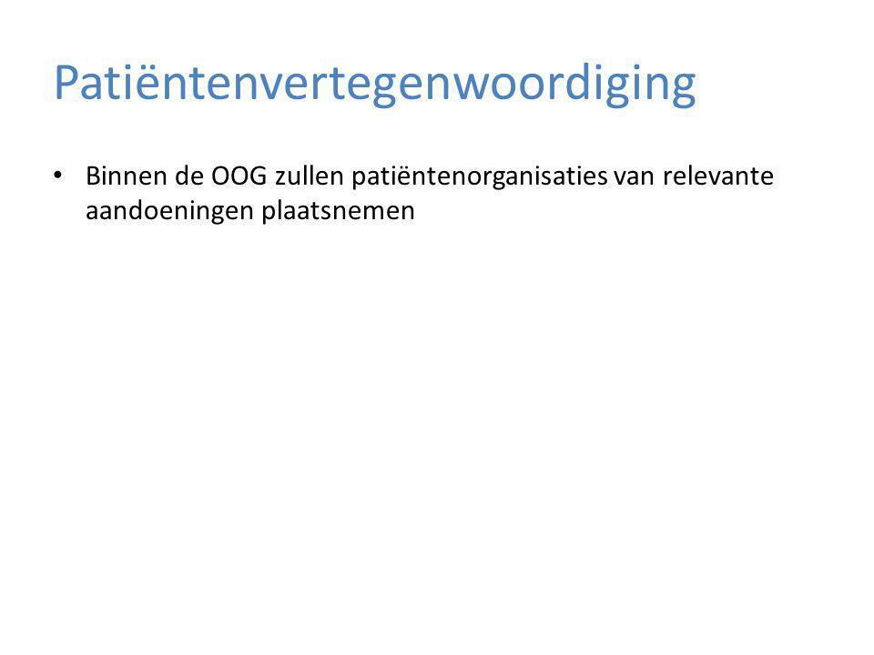 Patiëntenvertegenwoordiging Binnen de OOG zullen patiëntenorganisaties van relevante aandoeningen plaatsnemen