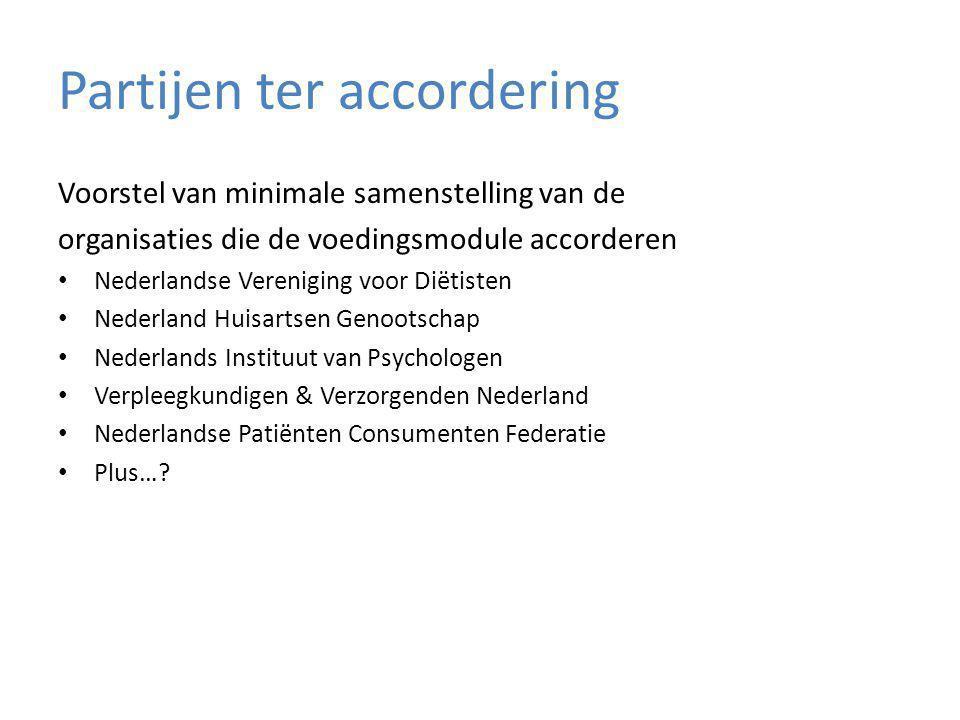 Partijen ter accordering Voorstel van minimale samenstelling van de organisaties die de voedingsmodule accorderen Nederlandse Vereniging voor Diëtisten Nederland Huisartsen Genootschap Nederlands Instituut van Psychologen Verpleegkundigen & Verzorgenden Nederland Nederlandse Patiënten Consumenten Federatie Plus…