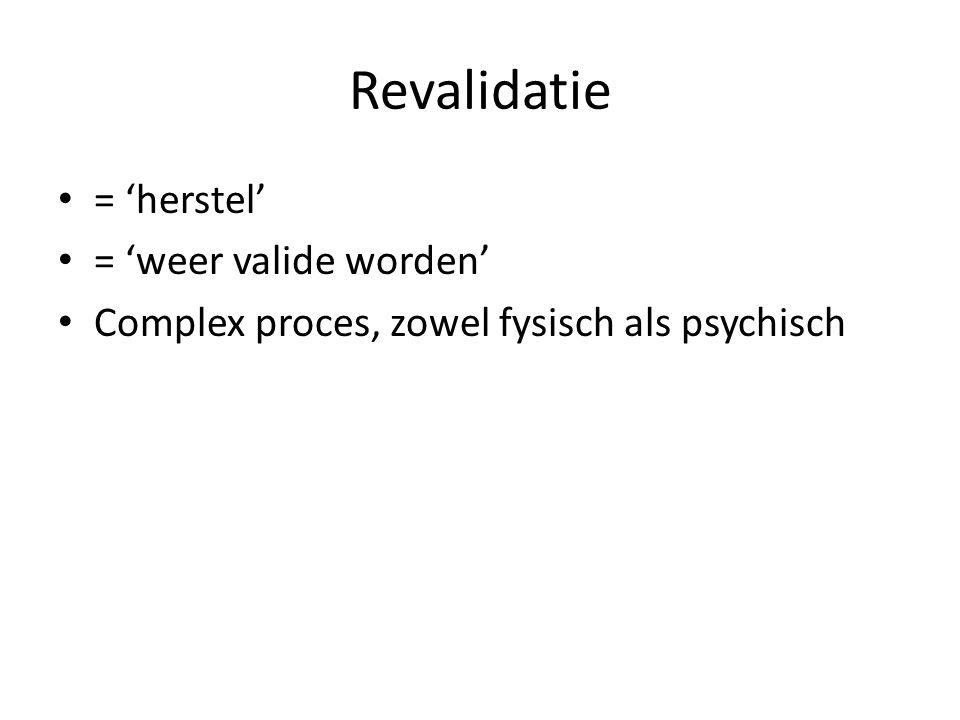 Revalidatie = 'herstel' = 'weer valide worden' Complex proces, zowel fysisch als psychisch