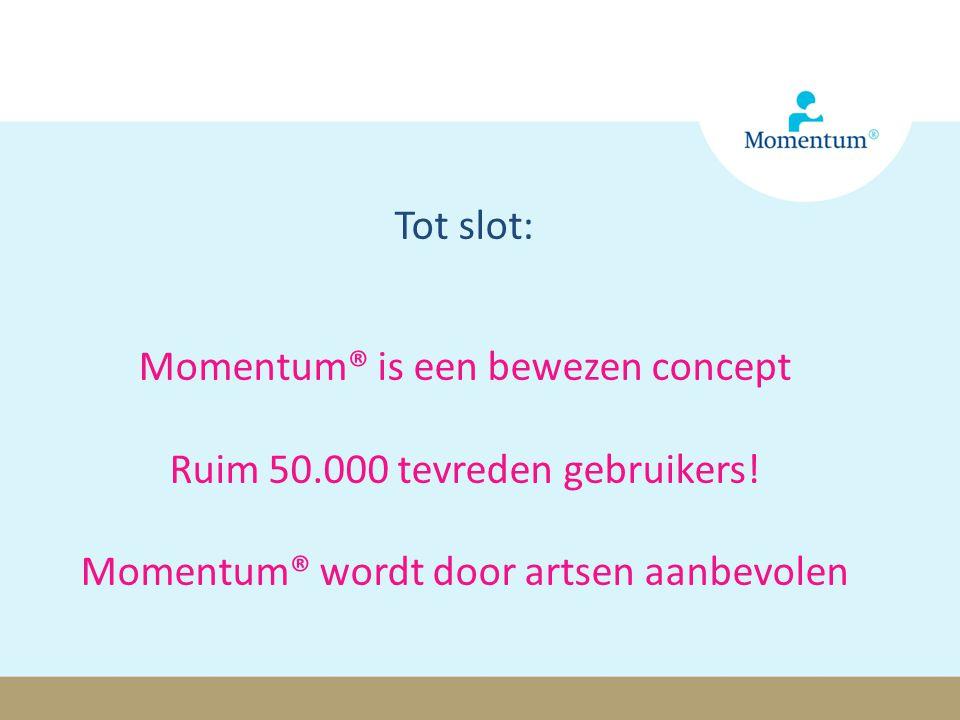 Tot slot: Momentum® is een bewezen concept Ruim 50.000 tevreden gebruikers! Momentum® wordt door artsen aanbevolen