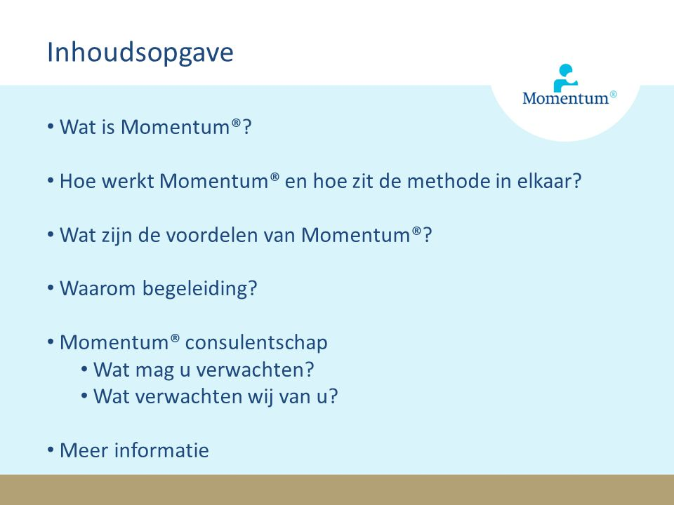 Wat is Momentum®? Hoe werkt Momentum® en hoe zit de methode in elkaar? Wat zijn de voordelen van Momentum®? Waarom begeleiding? Momentum® consulentsch