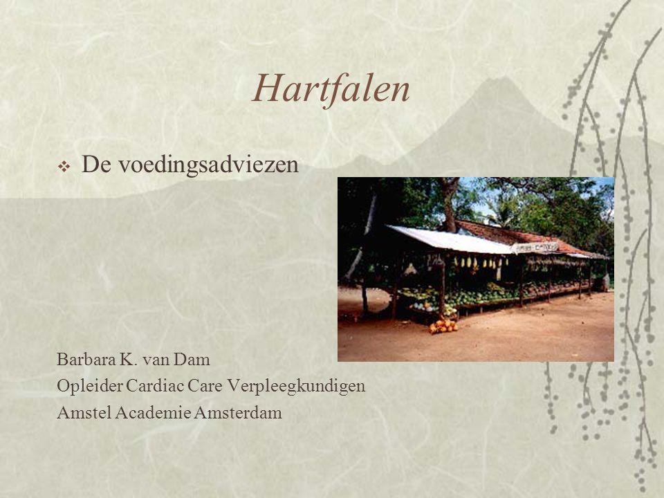 Hartfalen  De voedingsadviezen Barbara K. van Dam Opleider Cardiac Care Verpleegkundigen Amstel Academie Amsterdam