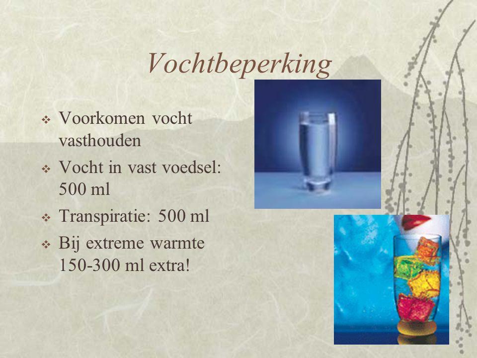 Vochtbeperking  Voorkomen vocht vasthouden  Vocht in vast voedsel: 500 ml  Transpiratie: 500 ml  Bij extreme warmte 150-300 ml extra!