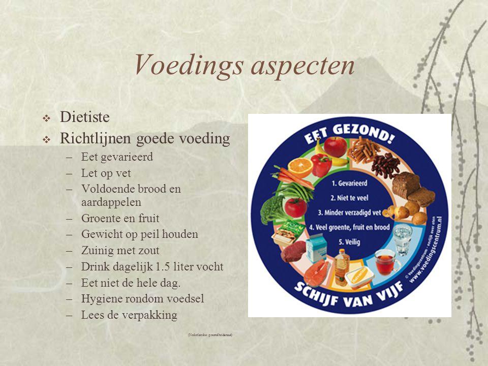 Voedings aspecten  Dietiste  Richtlijnen goede voeding –Eet gevarieerd –Let op vet –Voldoende brood en aardappelen –Groente en fruit –Gewicht op pei