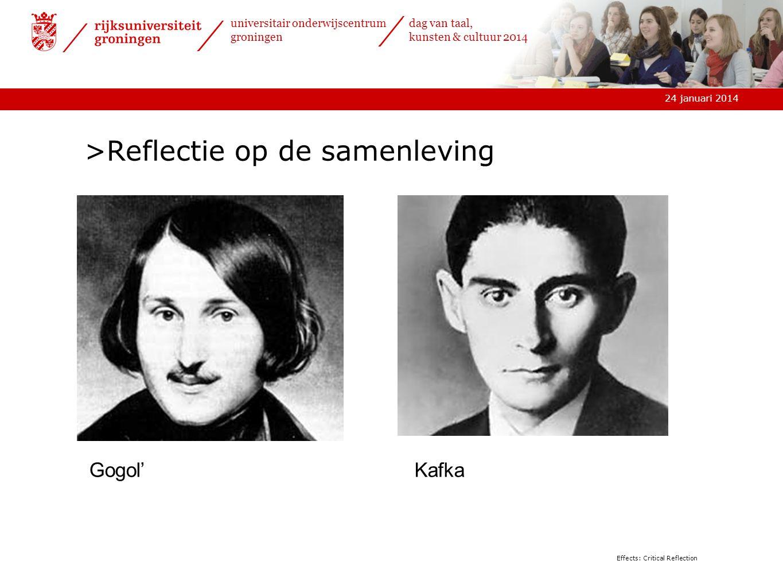 24 januari 2014 universitair onderwijscentrum groningen dag van taal, kunsten & cultuur 2014 Effects: Critical Reflection >Reflectie op de samenleving Gogol'Kafka