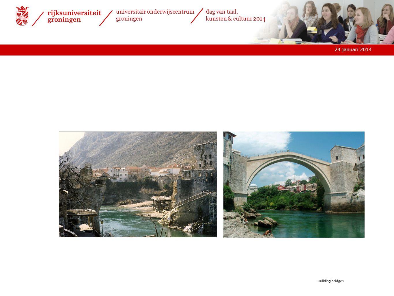 24 januari 2014 universitair onderwijscentrum groningen dag van taal, kunsten & cultuur 2014 Building bridges
