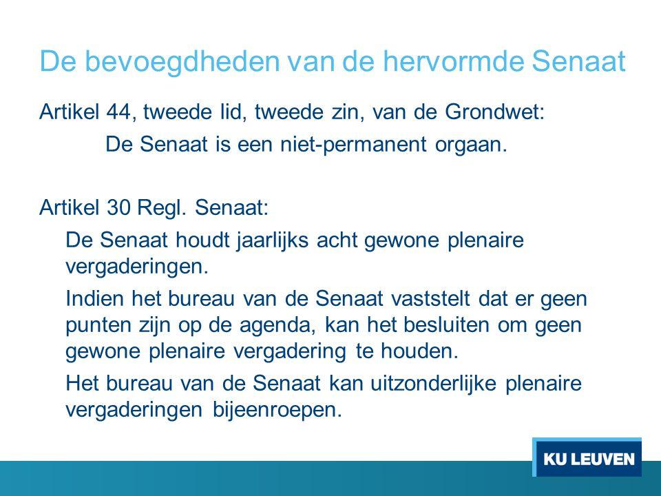 De bevoegdheden van de hervormde Senaat Artikel 44, tweede lid, tweede zin, van de Grondwet: De Senaat is een niet-permanent orgaan.